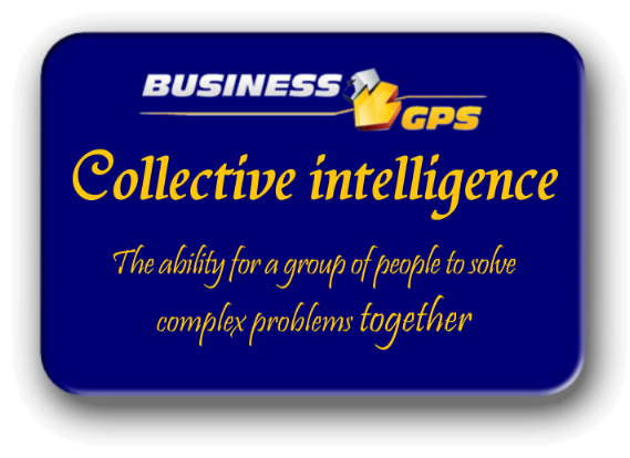 Business GPS - Synthèse - Executive Summary -Collective intelligence is the capacity of a group of people to solve complicated problems together